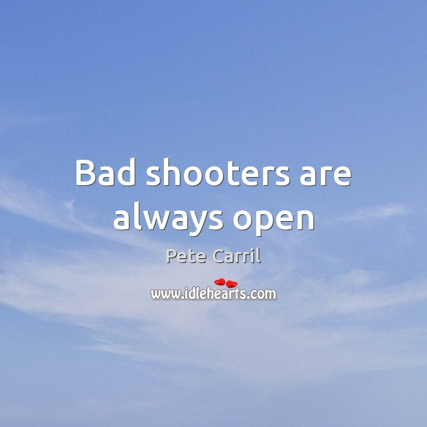 Bad shooters are always open Image