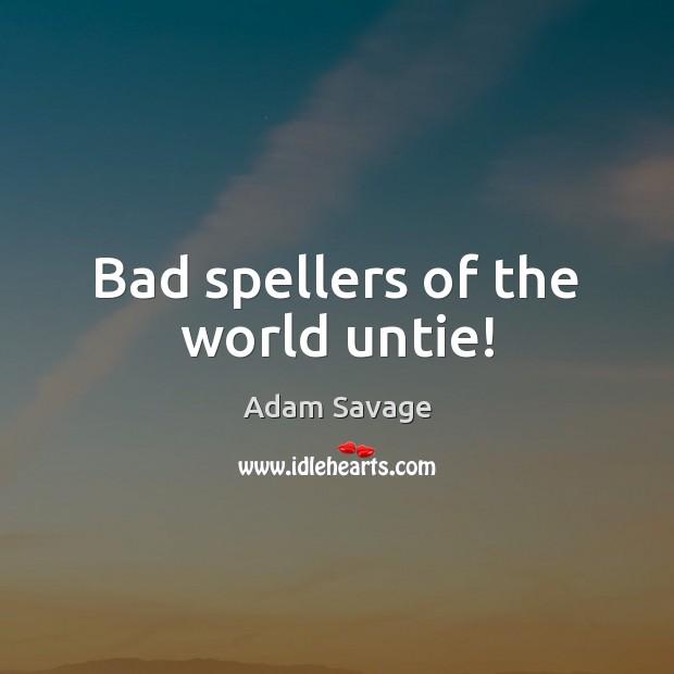 Image, Bad spellers of the world untie!