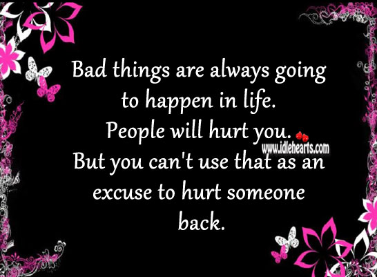 Bad things are always going to happen in life. Hurt Quotes Image
