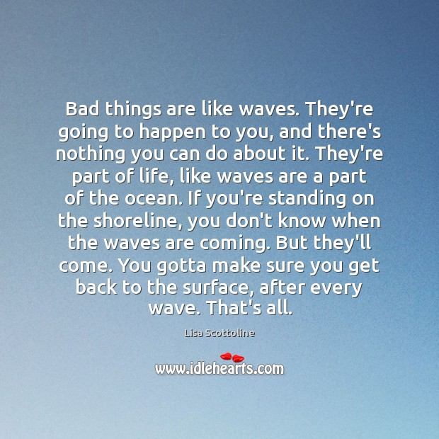 Bad things are like waves. They're going to happen to you, and Image