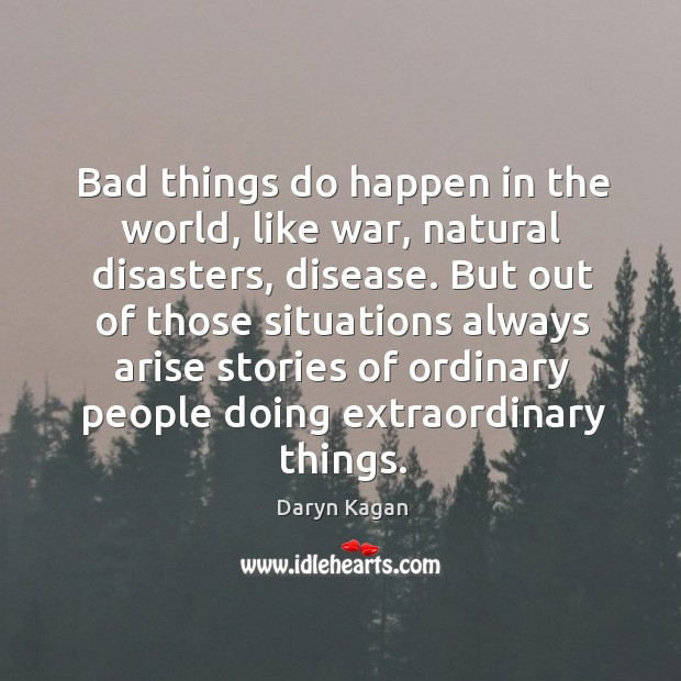 Bad things do happen in the world, like war, natural disasters, disease. Image