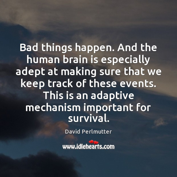 Image, Bad things happen. And the human brain is especially adept at making