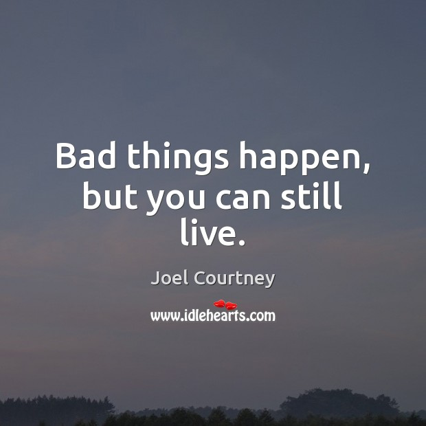 Image, Bad things happen, but you can still live.
