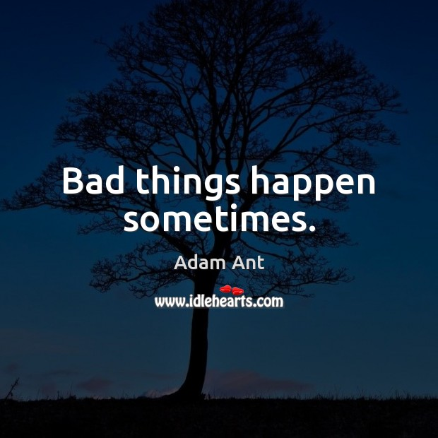 Image, Bad things happen sometimes.