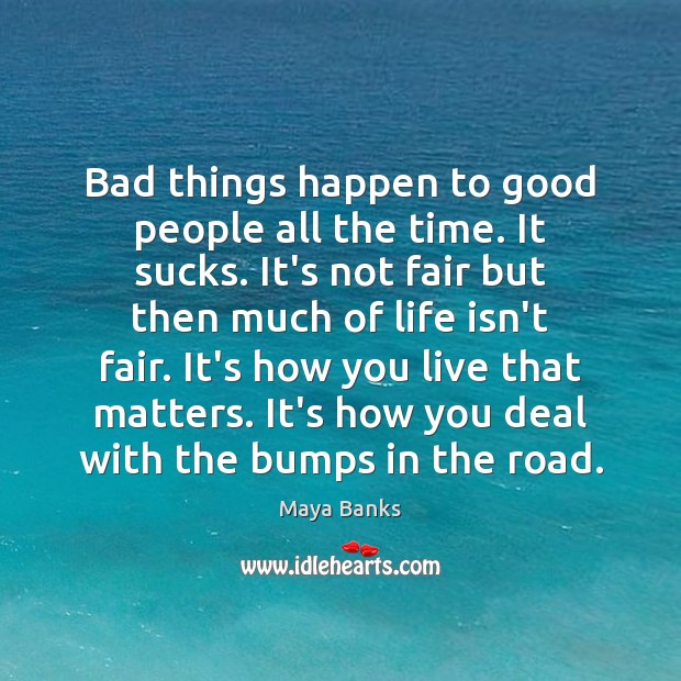Bad things happen to good people all the time. It sucks. It's Good People Quotes Image