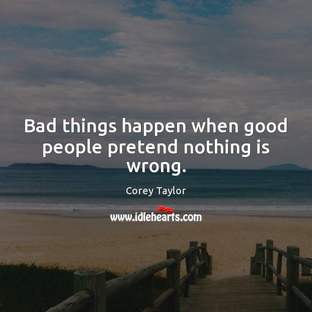 Bad Things Happen When Good People Pretend Nothing Is Wrong