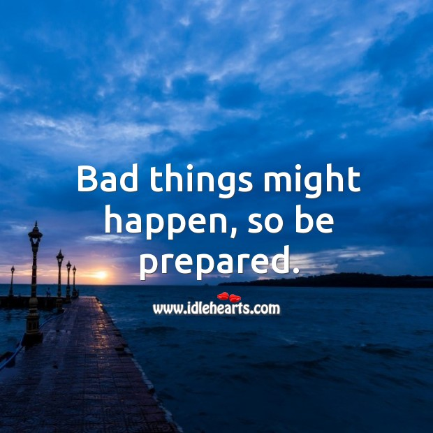 Bad things might happen, so be prepared. Image
