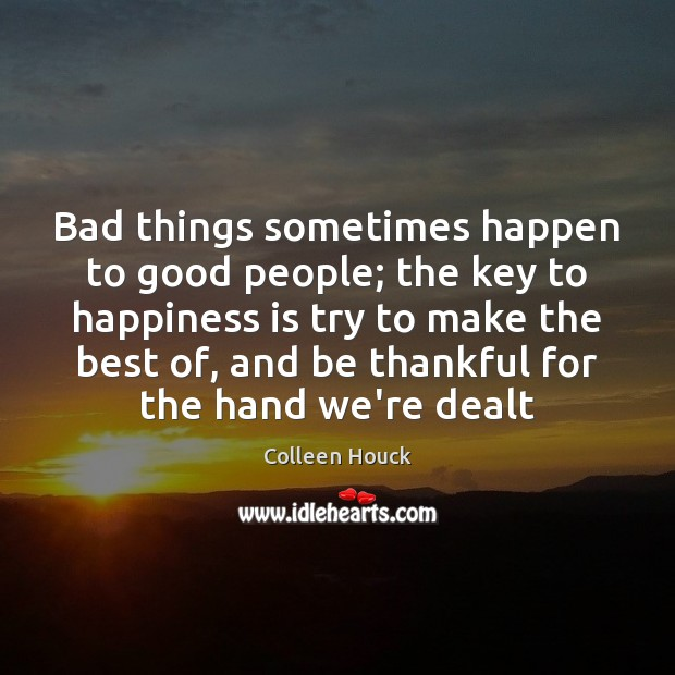 Bad things sometimes happen to good people; the key to happiness is Image