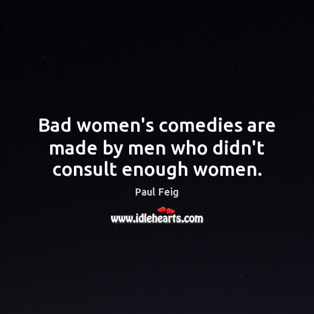 Image, Bad women's comedies are made by men who didn't consult enough women.