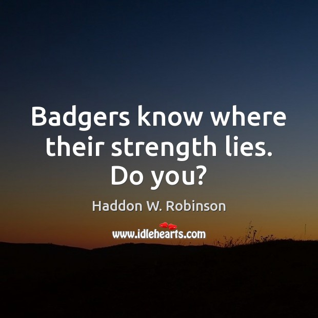 Image, Badgers know where their strength lies. Do you?