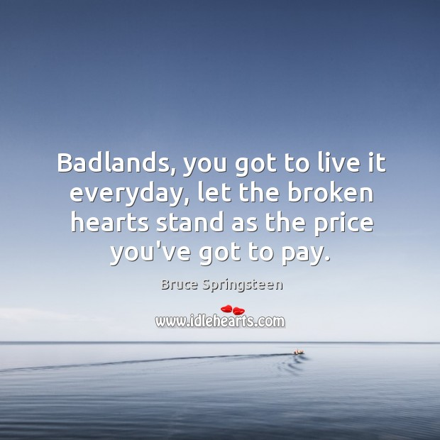 Badlands, you got to live it everyday, let the broken hearts stand Image
