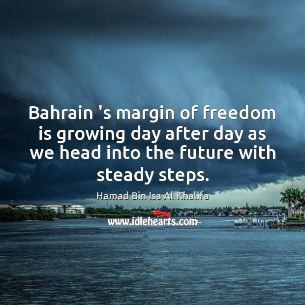 Image, Bahrain 's margin of freedom is growing day after day as we