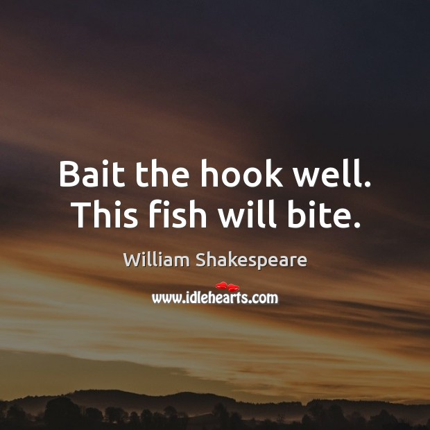Bait the hook well. This fish will bite. Image