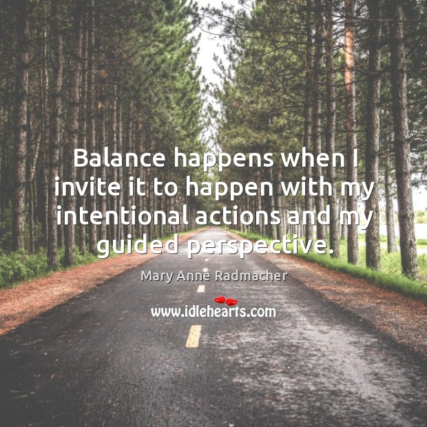 Balance happens when I invite it to happen with my intentional actions Image
