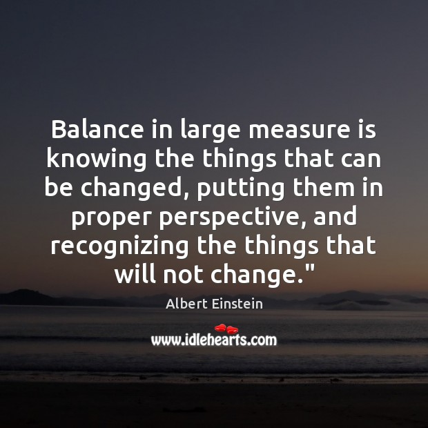 Image, Balance in large measure is knowing the things that can be changed,