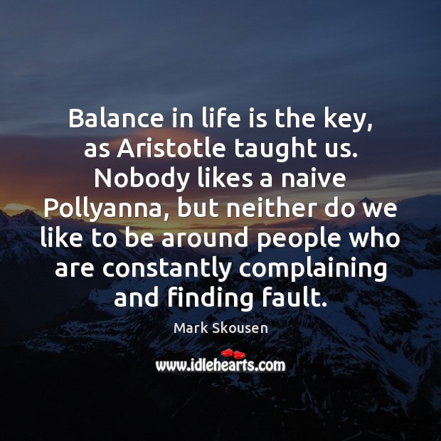 Balance in life is the key, as Aristotle taught us. Nobody likes Image