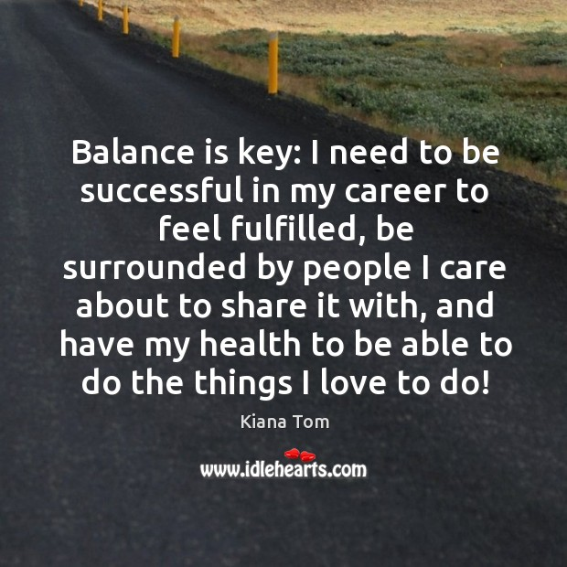 Balance is key: I need to be successful in my career to feel fulfilled Image