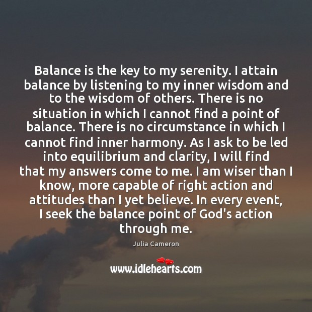 Image, Balance is the key to my serenity. I attain balance by listening