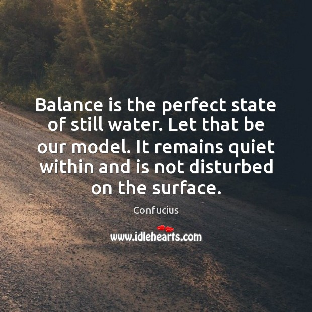 Image, Balance is the perfect state of still water. Let that be our