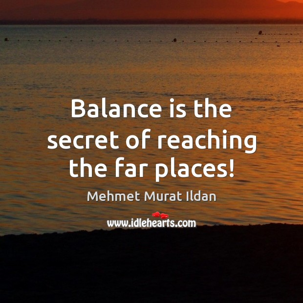 Image, Balance is the secret of reaching the far places!