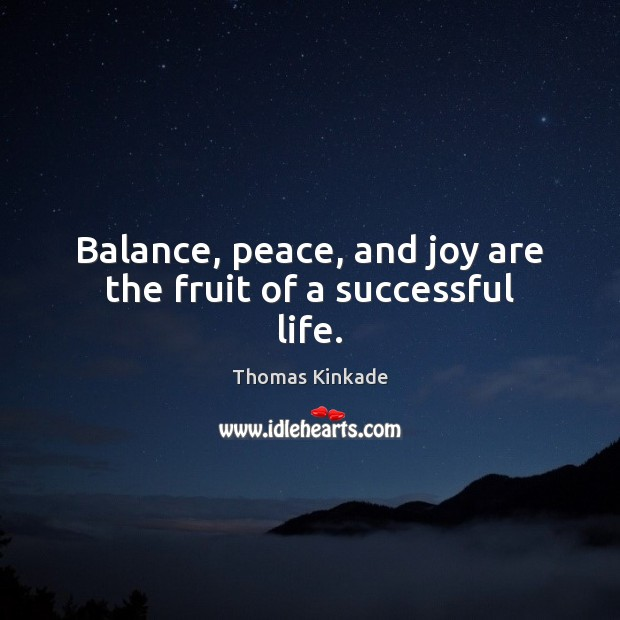 Image, Balance, peace, and joy are the fruit of a successful life.