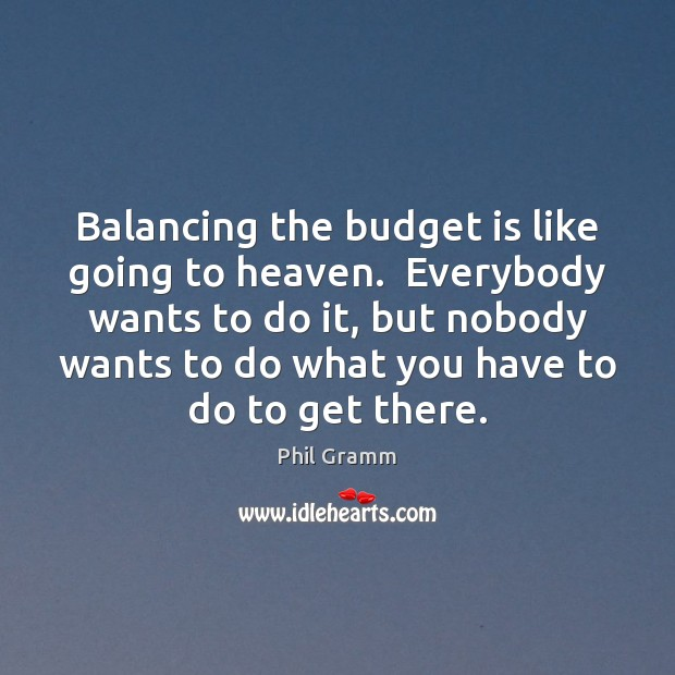 Image, Balancing the budget is like going to heaven.  Everybody wants to do