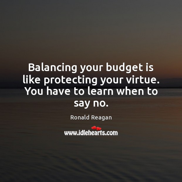 Image, Balancing your budget is like protecting your virtue. You have to learn when to say no.