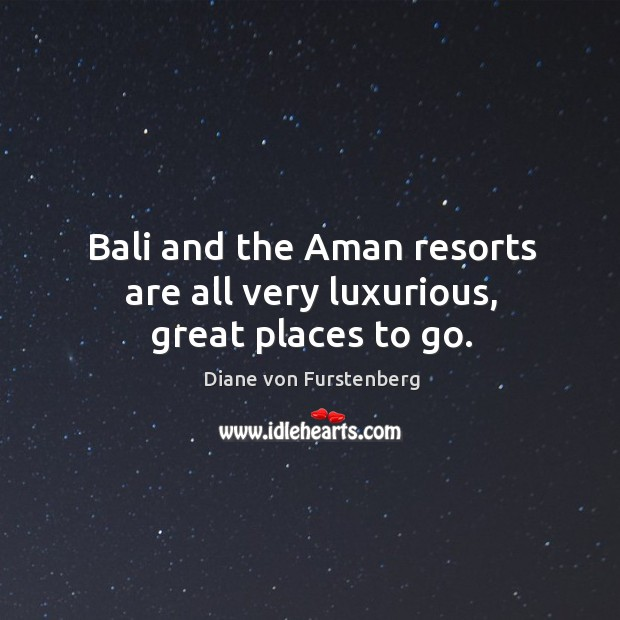 Bali and the aman resorts are all very luxurious, great places to go. Image