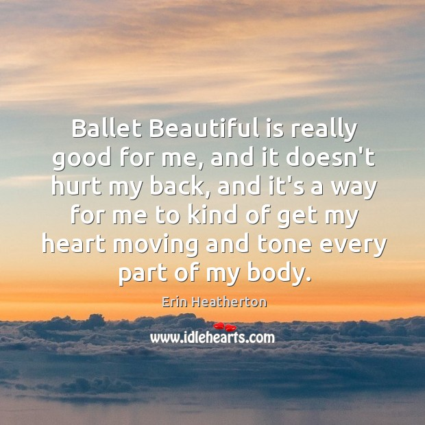 Ballet Beautiful is really good for me, and it doesn't hurt my Image