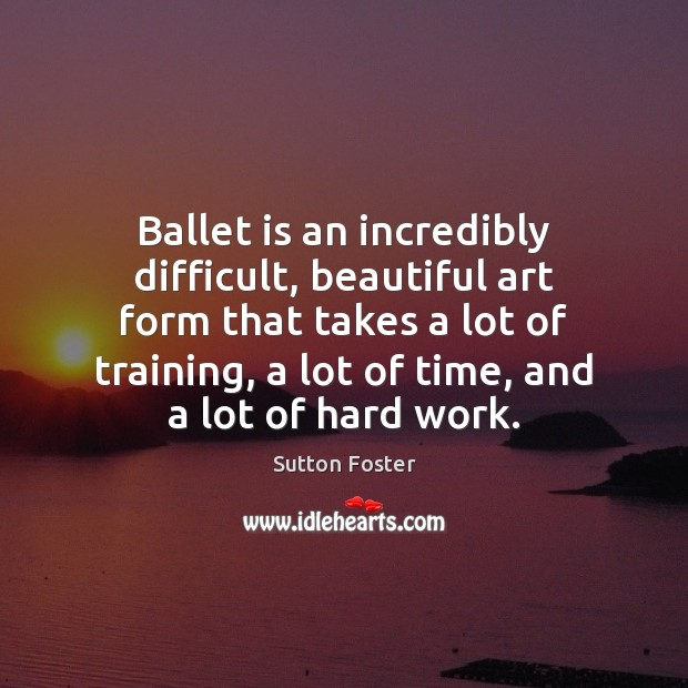 Image, Ballet is an incredibly difficult, beautiful art form that takes a lot