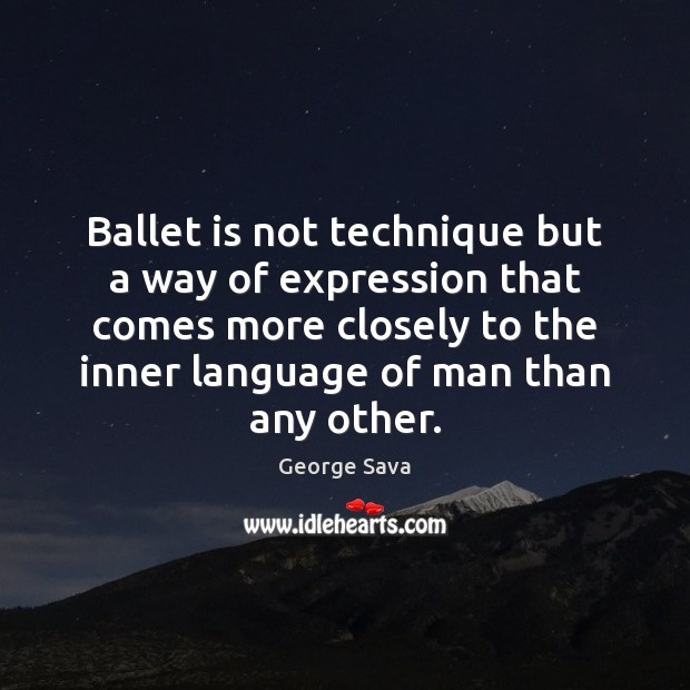 Ballet is not technique but a way of expression that comes more Image