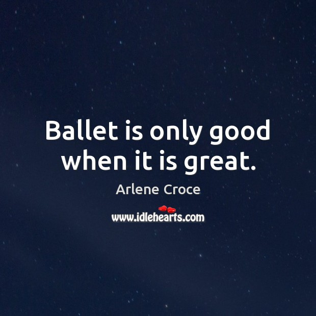 Image, Ballet is only good when it is great.