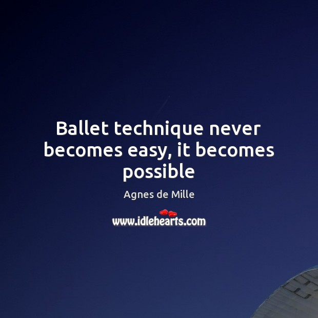 Image, Ballet technique never becomes easy, it becomes possible