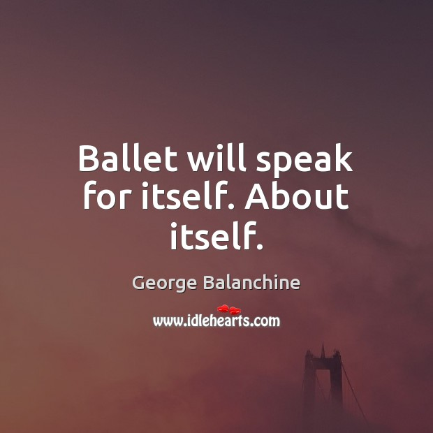 Ballet will speak for itself. About itself. Image