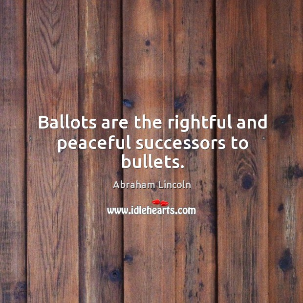 Image, Ballots are the rightful and peaceful successors to bullets.