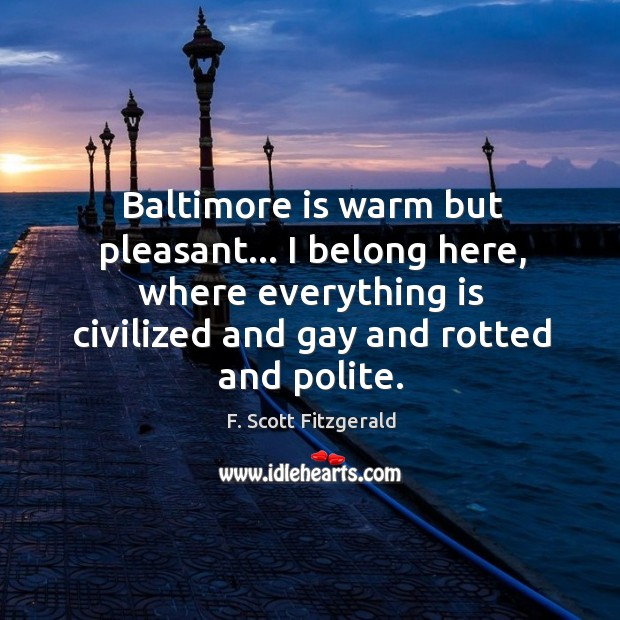Baltimore is warm but pleasant… I belong here, where everything is civilized Image