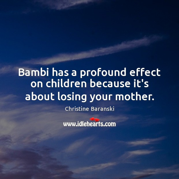 Image, Bambi has a profound effect on children because it's about losing your mother.