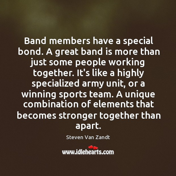 Image, Band members have a special bond. A great band is more than