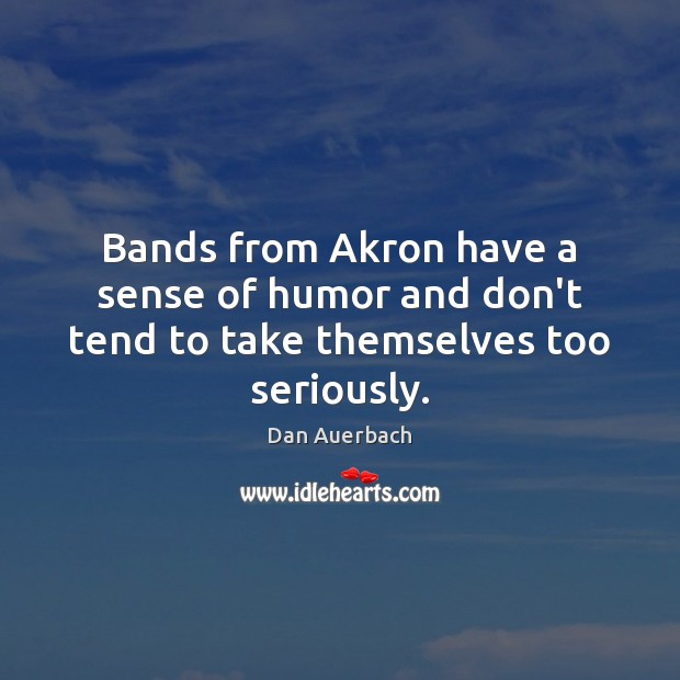 Bands from Akron have a sense of humor and don't tend to take themselves too seriously. Image