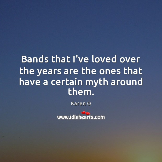 Bands that I've loved over the years are the ones that have a certain myth around them. Image