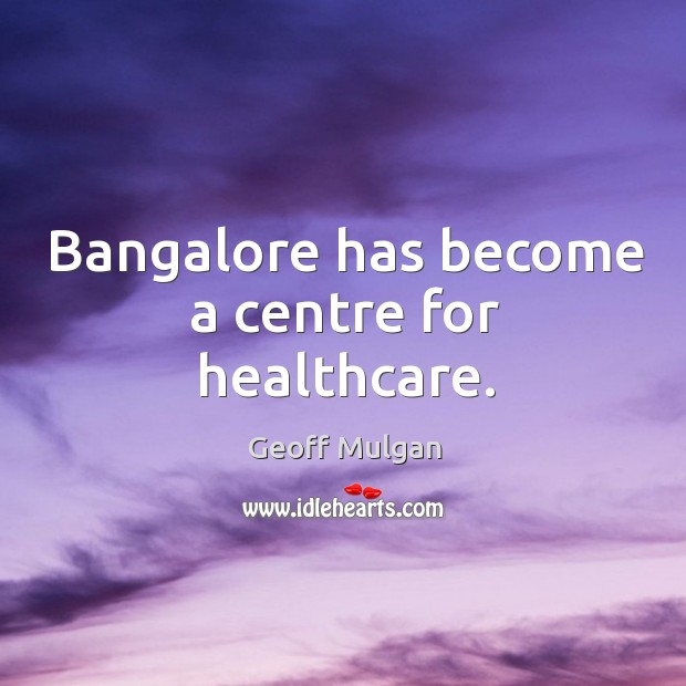 Bangalore has become a centre for healthcare. Image