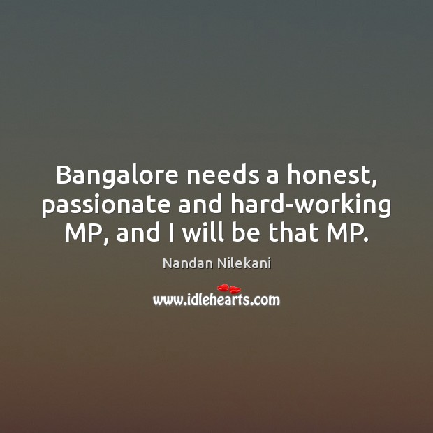 Image, Bangalore needs a honest, passionate and hard-working MP, and I will be that MP.