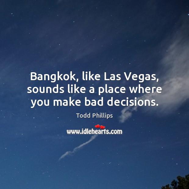 Bangkok, like Las Vegas, sounds like a place where you make bad decisions. Image