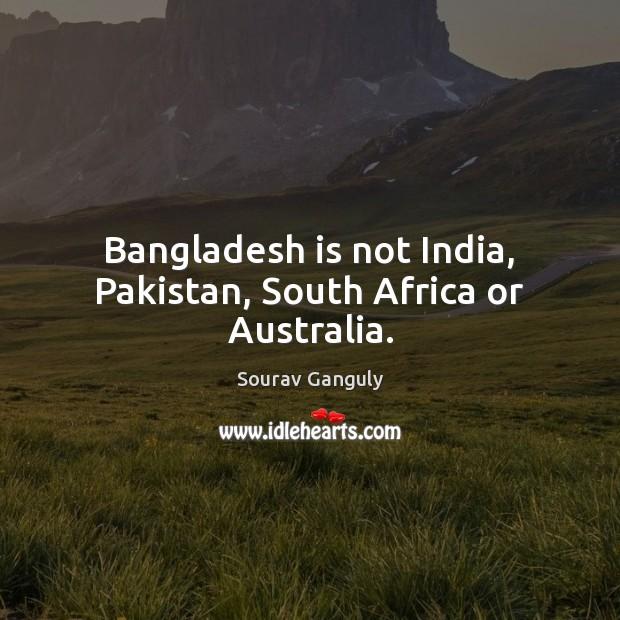 Image, Bangladesh is not India, Pakistan, South Africa or Australia.