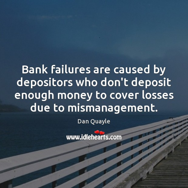 Image, Bank failures are caused by depositors who don't deposit enough money to