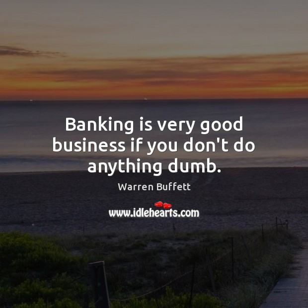 Image, Banking is very good business if you don't do anything dumb.
