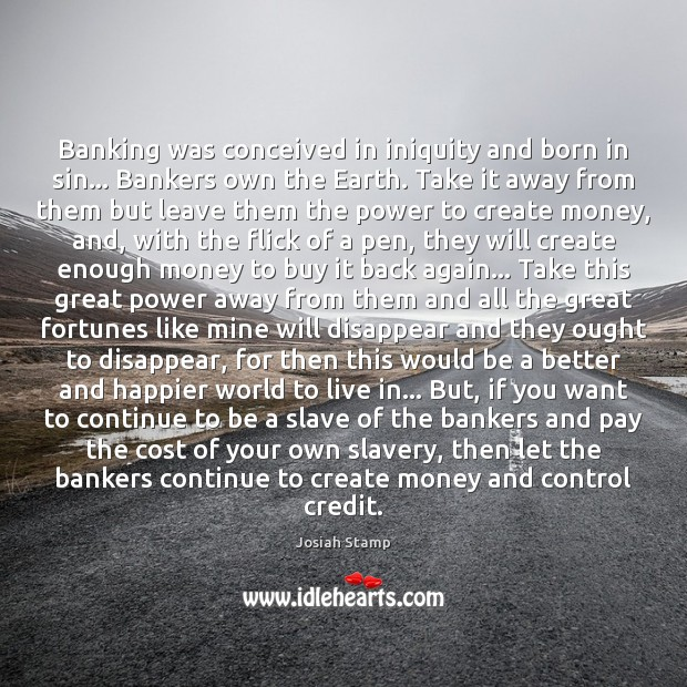 Banking was conceived in iniquity and born in sin… Bankers own the Image
