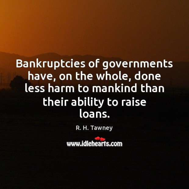 Bankruptcies of governments have, on the whole, done less harm to mankind Image