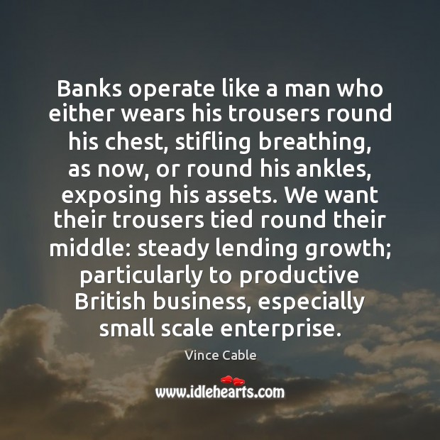 Image, Banks operate like a man who either wears his trousers round his