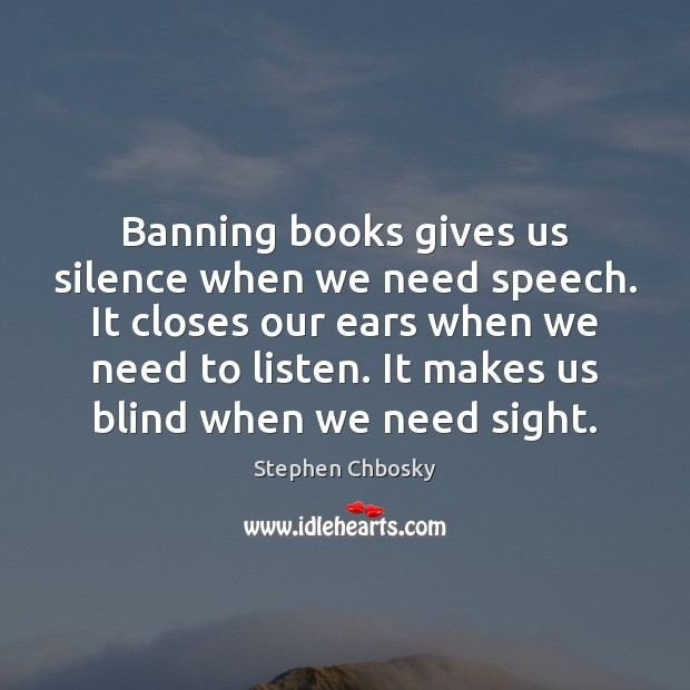 Image, Banning books gives us silence when we need speech. It closes our